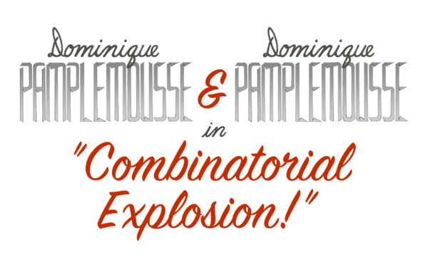 "Dominique Pamplemousse and Dominique Pamplemousse in: ""Combinatorial Explosion!"""